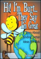 Cover for 'Hi! I'm Burt…They Say I'm Great: A Story About Finding Better Ideas For Kids'