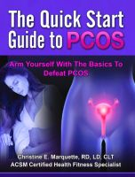 Cover for 'The Quick Start Guide to PCOS: Arm Yourself With the Basics to Defeat PCOS'