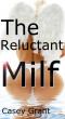 The Reluctant MILF: Three Wives, One Cock by Casey Grant