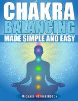Michael Hetherington - Chakra Balancing Made Simple and Easy