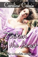 Cover for 'Taken by the Beast - The Complete Trilogy (Beast Mating Erotic Romance)'