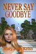 Never Say Goodbye by Mary Jean Kelso