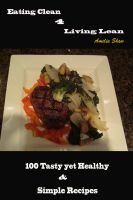 Cover for 'Eating Clean 4 Living Lean : 100 Tasty yet Healthy & Simple Recipes'