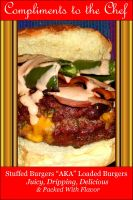 Cover for 'Stuffed Burgers - AKA Loaded Burgers  Juicy, Dripping, Delicious & Packed With Flavor'