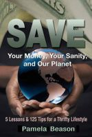 Cover for 'SAVE Your Money, Your Sanity, and Our Planet'