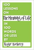 Cover for '100 Lessons on The Meaning of Life in 100 Words or Less'
