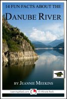 Cover for '14 Fun Facts About the Danube: Educational Version'
