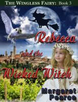 Cover for 'The Wingless Fairy Series Book 3: Rebecca and the Wicked Witch'