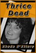 Thrice Dead by Rhoda D'Ettore