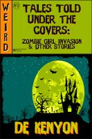 Cover for 'Tales Told Under the Covers: Zombie Girl Invasion & Other Stories'