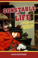 Cover for 'Constable for Life: Chronicles of a Canadian Mountie'