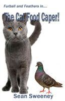 Cover for 'Furball and Feathers: The Cat Food Caper!'