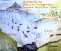 Cover for 'Sobers Six Hit Perfection At Swansea: That Was The Day'