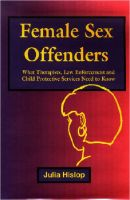 Cover for 'Female Sex Offenders: What Therapists, Law Enforcement and Child Protective Services Need to Know'