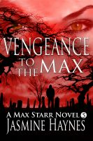 Jasmine Haynes - Vengeance to the Max (Book 5, Max Starr Series)