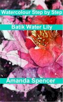 Cover for 'Watercolour Workshop - Batik Water Lily'