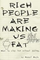 Cover for 'Rich People Are Making Us Fat: How to stay thin without dieting'