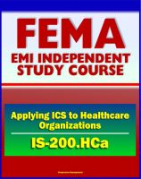 Cover for '21st Century FEMA Study Course: Applying ICS to Healthcare Organizations (IS-200.HCa) - Physicians, Department Managers, Unit Leaders, Charge Nurses, And Hospital Administrators'