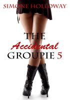 Cover for 'The Accidental Groupie 5 (Rock Star Sex, Erotic Romance)'