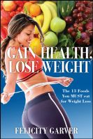 Cover for 'Gain Health, Lose Weight: The 13 Foods You Must Eat for Weight Loss'