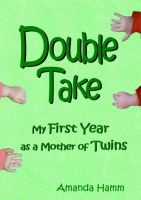 Cover for 'Double Take: My First Year as a Mother of Twins'