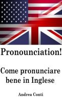 Cover for 'Pronounciation! Come pronunciare bene in Inglese'