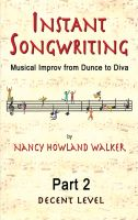 Cover for 'Instant Songwriting: Musical Improv from Dunce to Diva Part 2 (Decent Level)'