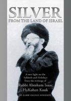 Cover for 'Silver from the Land of Israel: A New Light on the Sabbath and Holidays From the Writings of Rabbi Abraham Isaac HaKohen Kook'