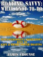 Cover for 'Boating Savvy - What KNOT To Do: Often-overlooked and Lesser-known Keys To Safe and Smart Power Boating'