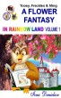 Tooey, Freckles & Ming: A Flower Fantasy in Rainbow Land Volume 1 by Iona Danielson