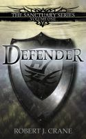 Cover for 'Defender: The Sanctuary Series, Volume One'