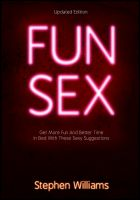 Cover for 'Fun Sex: Get More Fun and Better Time In Bed With These Sexy Suggestions'