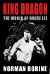 King Dragon — The World of Bruce Lee by Norman Borine