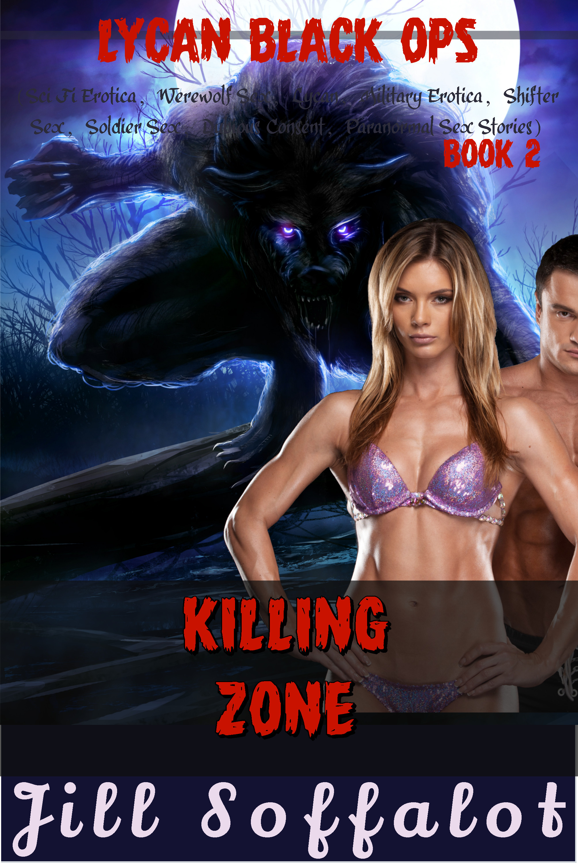 Jill Soffalot - Lycan Black Ops: Book 2: Killing Zone (Sci Fi Erotica, Werewolf Sex, Lycan, Military Erotica, Shifter Sex, Soldier Sex, Dubious Consent, Paranormal Sex Stories)