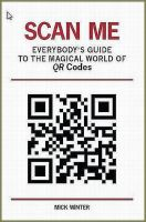Cover for 'Scan Me: Everybody's Guide to the Magical World of QR Codes'