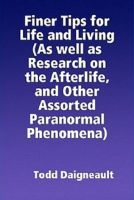 Cover for 'Finer Tips for Life and Living (As well as Research on the Afterlife, and Other Assorted Paranormal Phenomena)'