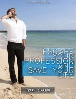 Cover for 'Escape your profession and save your life.'