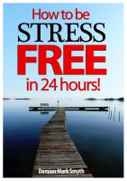 Cover for 'How to be Stress Free in 24 Hours!'