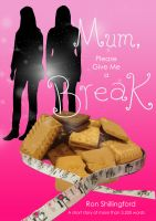 Cover for 'Mum, Please Give Me A Break'