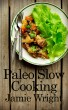 Paleo Slow Cooking: Fast, Easy, and Delicious Paleo Crock Pot Recipes for Losing Weight, Feeling Great, and Satisfying Your Primal Cravings by Jamie Wright