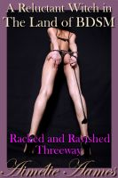 Aimelie Aames - A Reluctant Witch in The Land of BDSM: Racked and Ravished Threeway