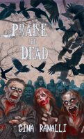 Cover for 'Praise the Dead: A Zombie Novel'