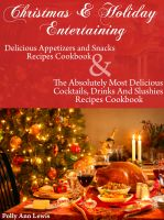 Cover for 'Christmas & Holiday Entertaining Delicious Appetizers and Snacks Recipes Cookbook AND The Absolutely Most Delicious Cocktails, Drinks And Slushies Recipes Cookbook'