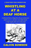 Cover for 'Whistling at a Deaf Horse - A whimsical look at things from the past and present which concern us all'