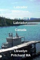 Cover for 'Labrador Wilderness, Newfoundland and Labrador, Canada'