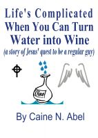 Cover for 'Life's Complicated... When You Can Turn Water into Wine'