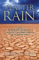 Cover for 'The Latter Rain:  Using the Book of Isaiah As the Key to Unlock Bible Prophecies That Are Relevant Today'