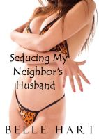 The neighbor's wife is away on a business ...