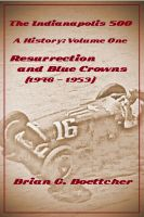 Cover for 'The Indianapolis 500, a History - Volume One: Resurrection and Blue Crowns'