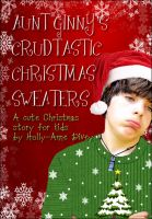 Cover for 'Aunt Ginny's Crudtastic Christmas Sweaters - A Cute Christmas Story for Kids'